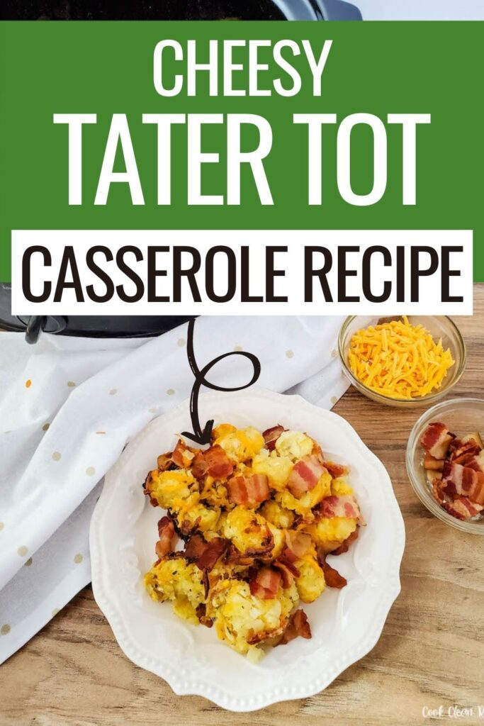Pin showing the finished cheesy tater tot casserole ready to eat.