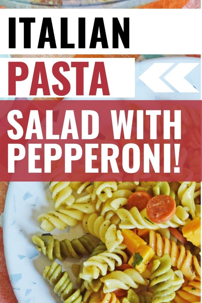 Pin showing the finished Italian pasta salad with pepperoni ready to eat and title across the top.