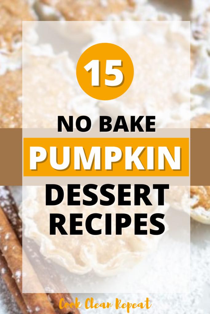 Pin showing the text 15 No Bake Pumpkin Dessert Recipes with a background image of a no bake pumpkin dessert